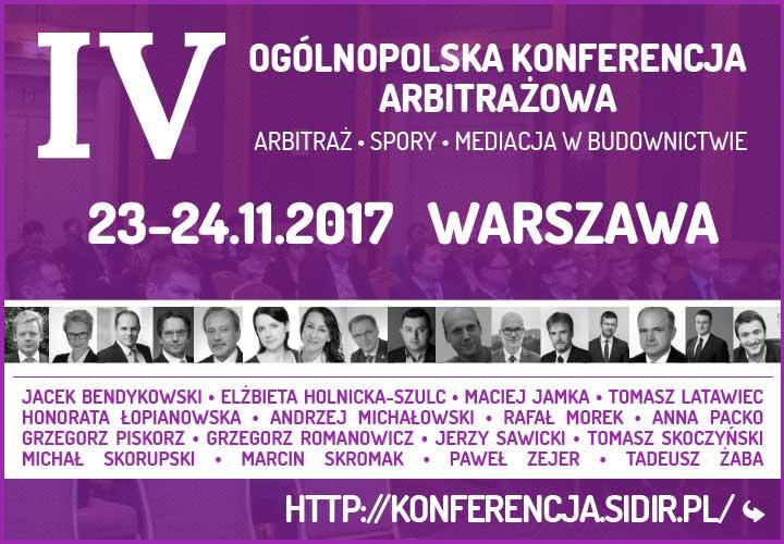 IV Ogólnopolska Konferencja Arbitrażowa Arbitraż • Spory • Mediacja w budownictwie Warszawa 23-24.11.2017